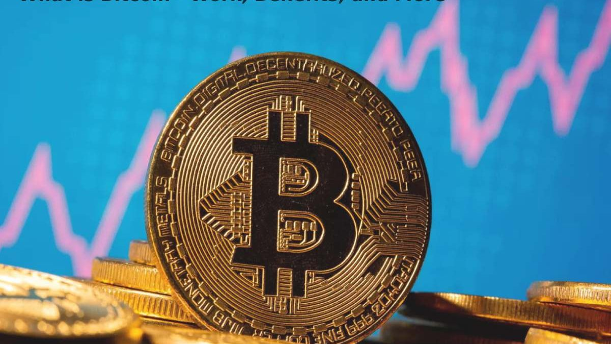 What is Bitcoin – Work, Benefits, and More
