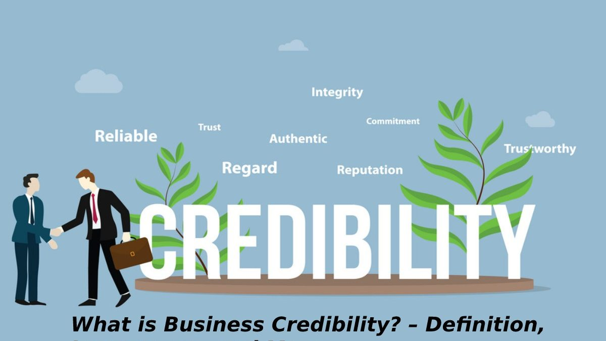 What is Business Credibility? – Definition, Importance, and More