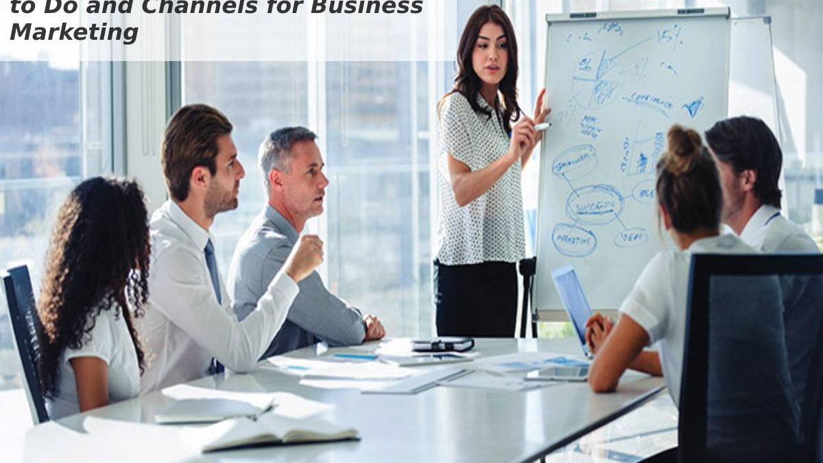 What is Business Marketing?- How to Do and Channels for Business Marketing