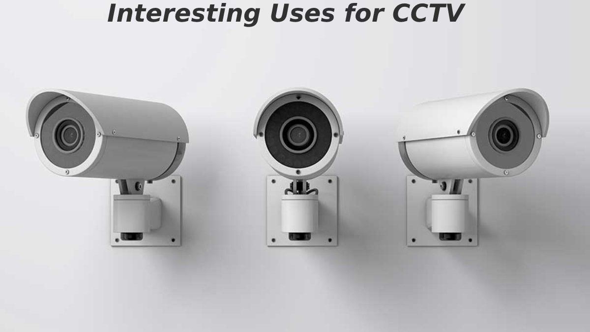 Interesting Uses for CCTV