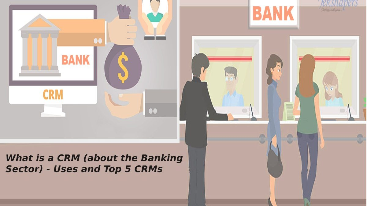 What is a CRM (about the Banking Sector) – Uses and Top 5 CRMs