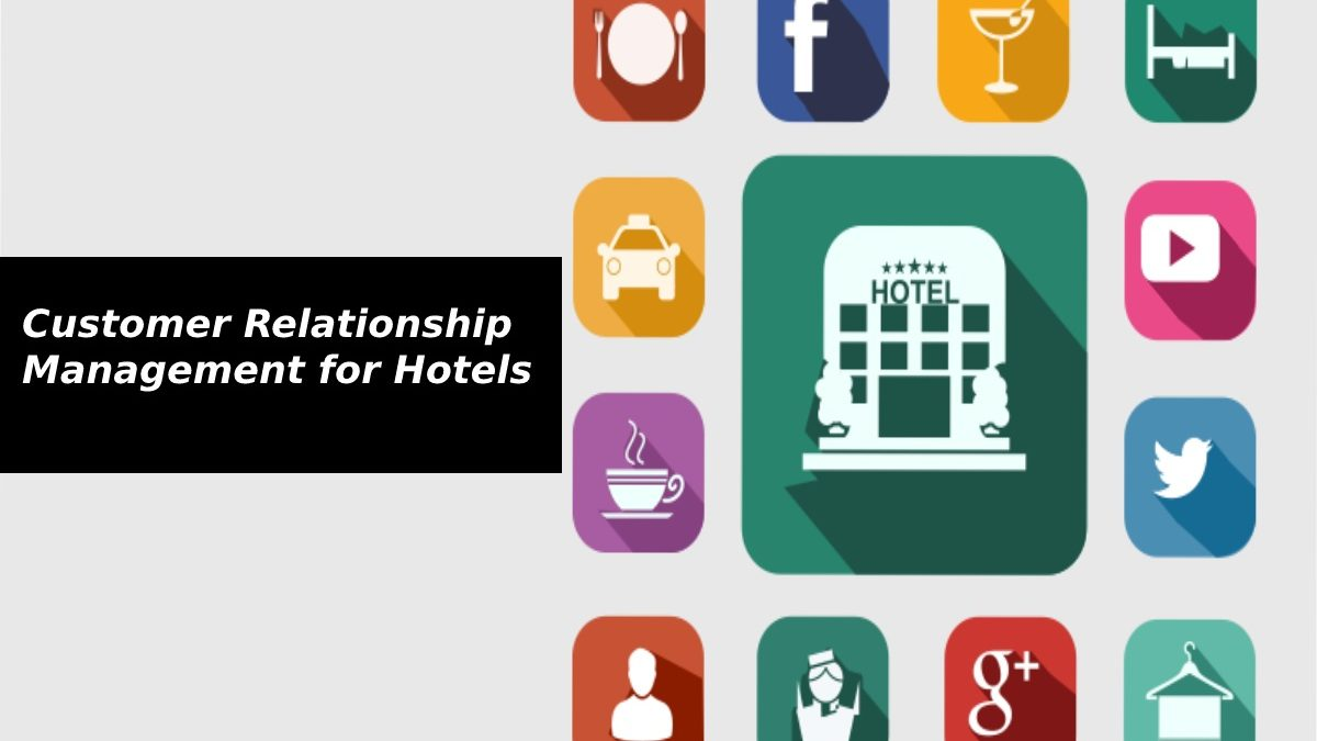 Customer Relationship Management for Hotels