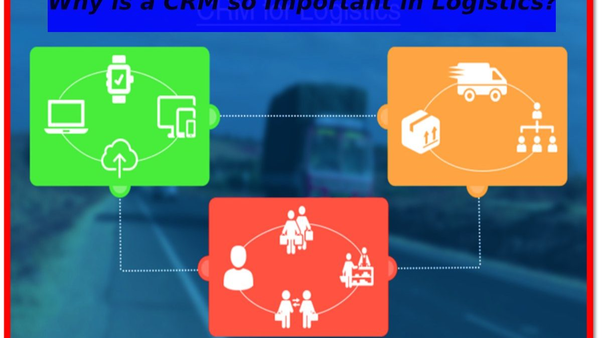 Why is a CRM so Important in Logistics?