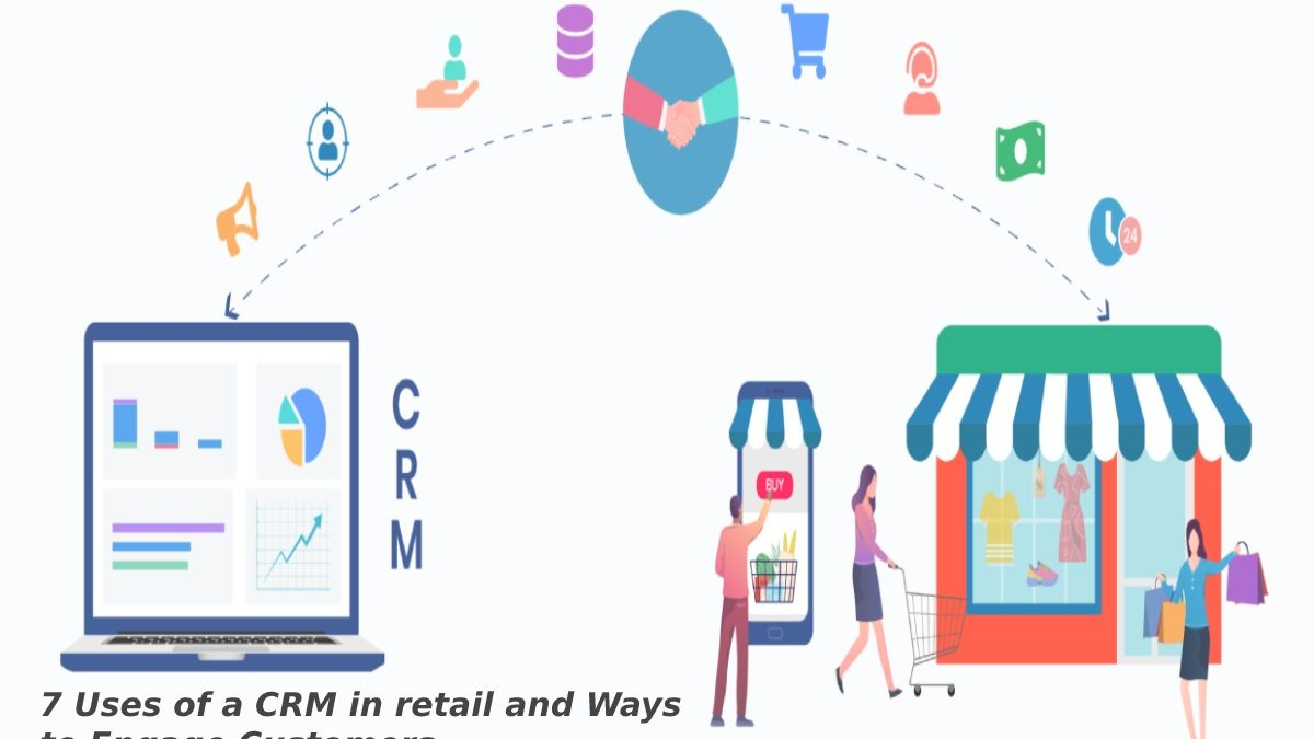 7 Uses of a CRM in retail and Ways to Engage Customers