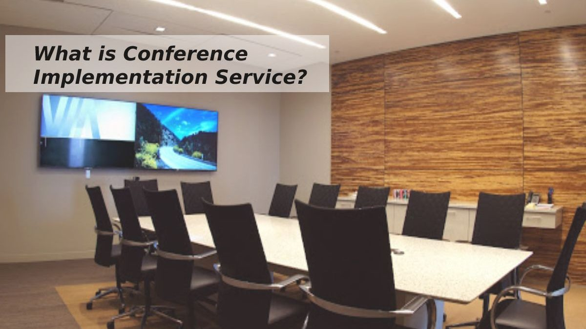 What is Conference Implementation Service? – Overview, Responsibilities and More