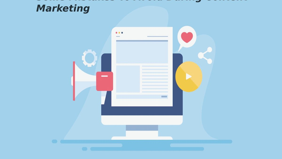 Some Mistakes To Avoid During Content Marketing