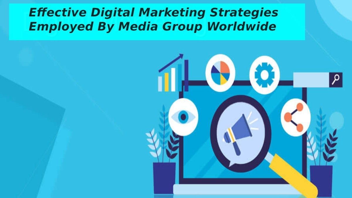 Effective Digital Marketing Strategies Employed By Media Group Worldwide