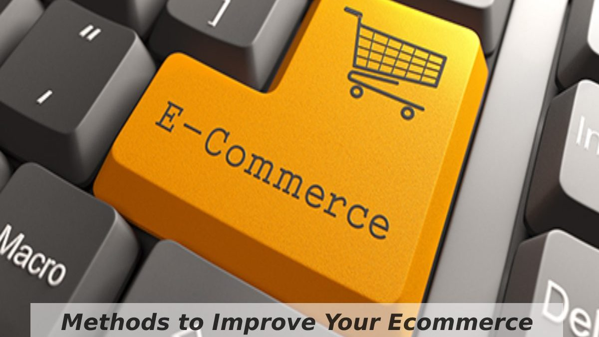 Methods to Improve Your Ecommerce Business