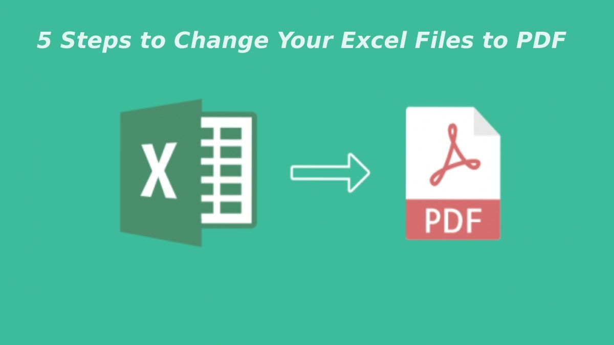 5 Steps to Change Your Excel Files to PDF