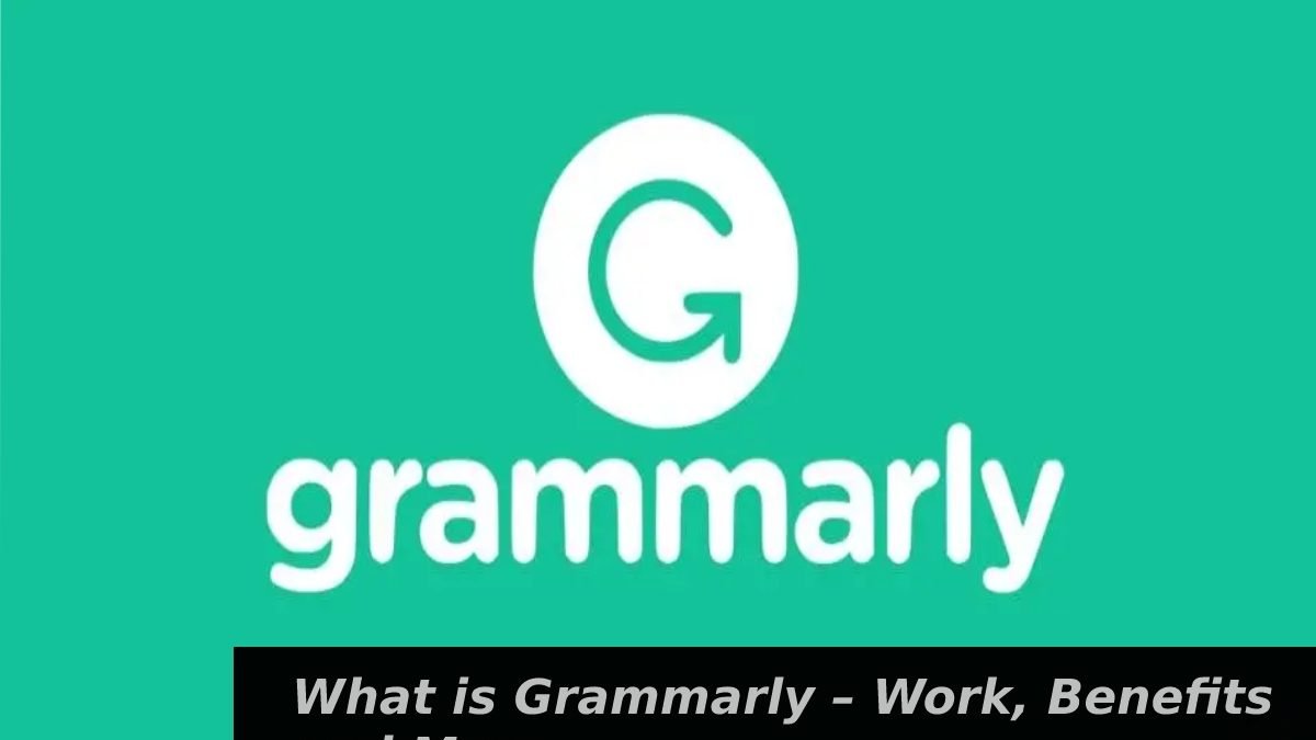 What is Grammarly – Work, Benefits and More