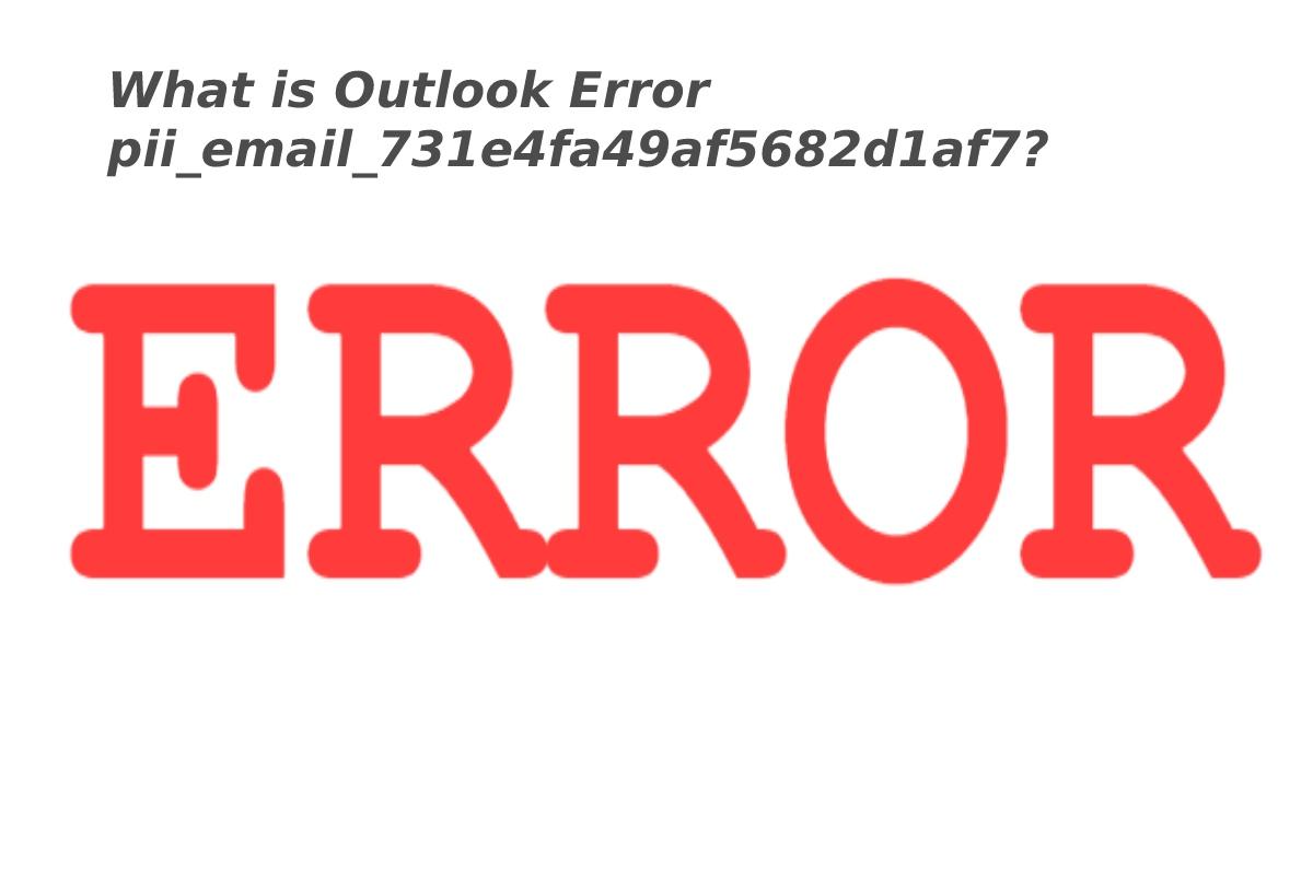 What is Outlook Error pii_email_731e4fa49af5682d1af7?