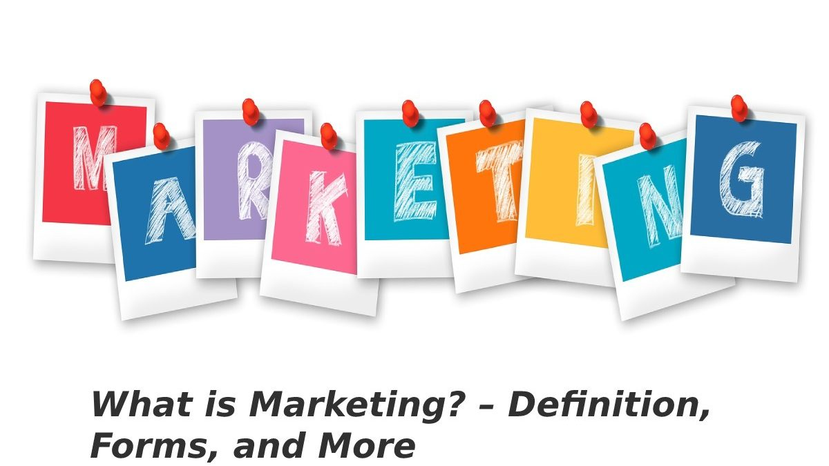 What is Marketing? – Definition, Forms, and More