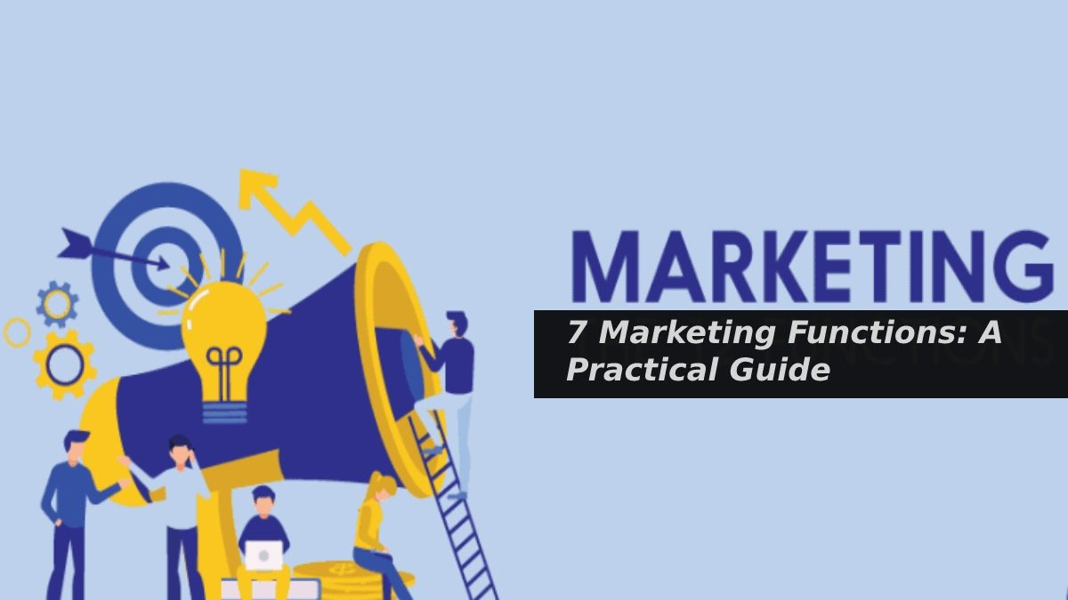 7 Marketing Functions: A Practical Guide