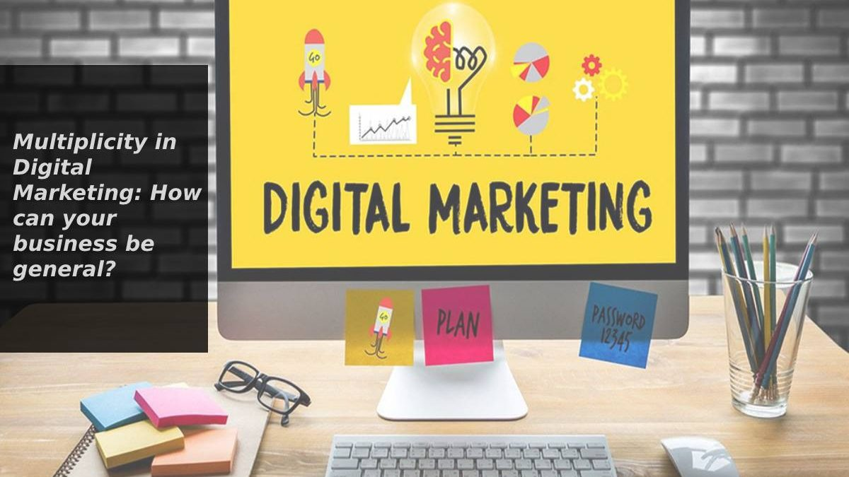 Multiplicity in Digital Marketing: How can your business be general?