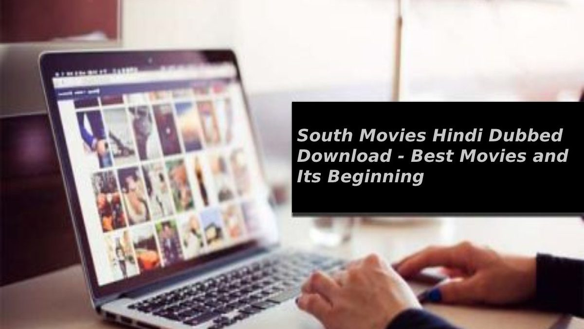 South Movies Hindi Dubbed Download – Best Movies and Its Beginning