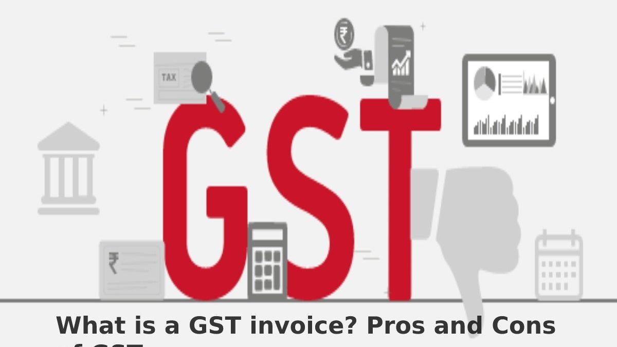 What is a GST invoice? Pros and Cons of GST