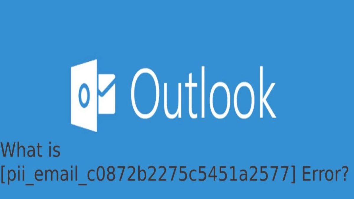 How to solve [pii_email_c0872b2275c5451a2577] Error Code
