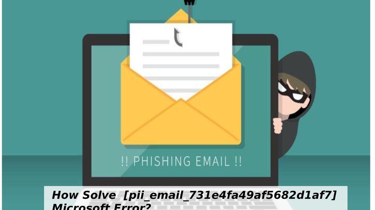 How Solve [pii_email_731e4fa49af5682d1af7] Microsoft Outlook Error?