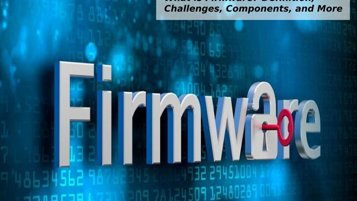 What is Firmware?-Definition, Challenges, Components, and More