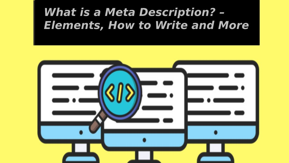What is a Meta Description? – Elements, How to Write and More