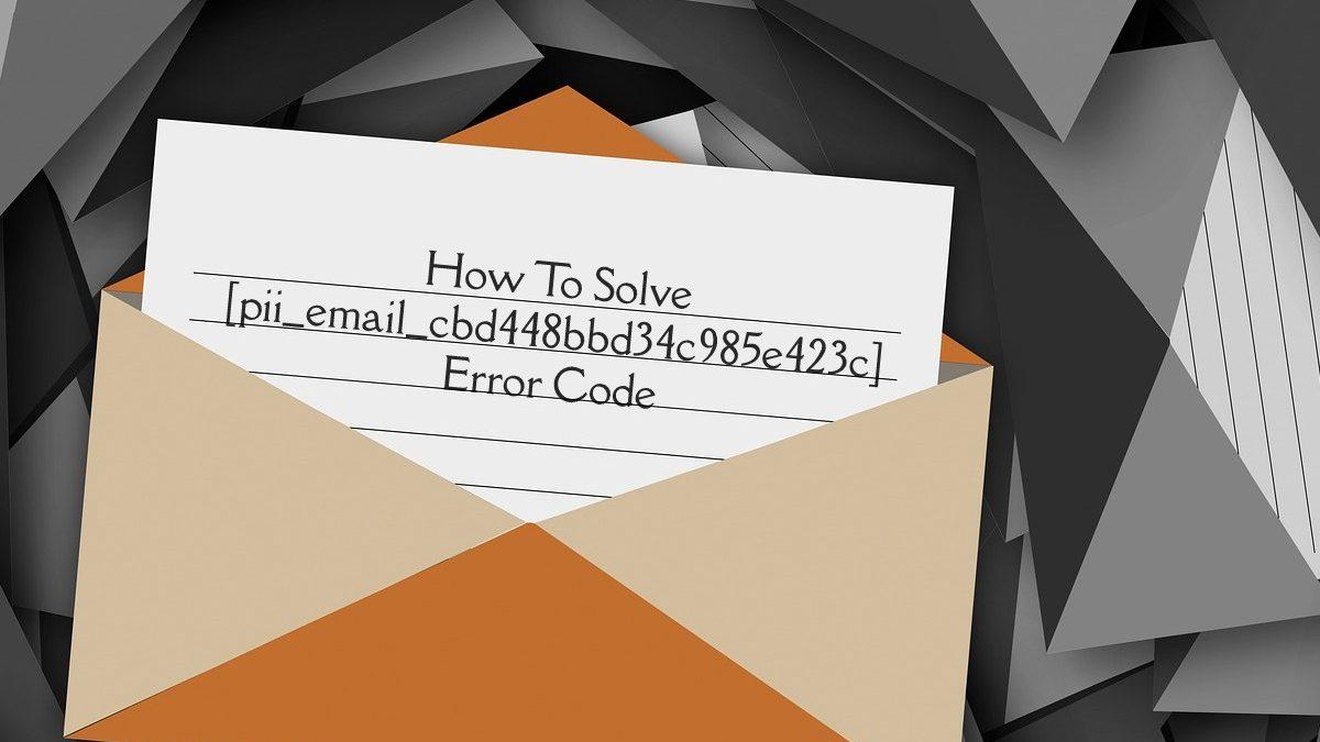 How To Solve [pii_email_cbd448bbd34c985e423c] Error Code?