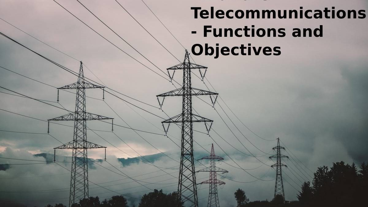 What are Telecommunications – Functions and Objectives