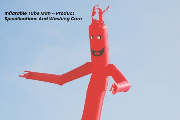 Inflatable Tube Man – Product Specifications And Washing Care
