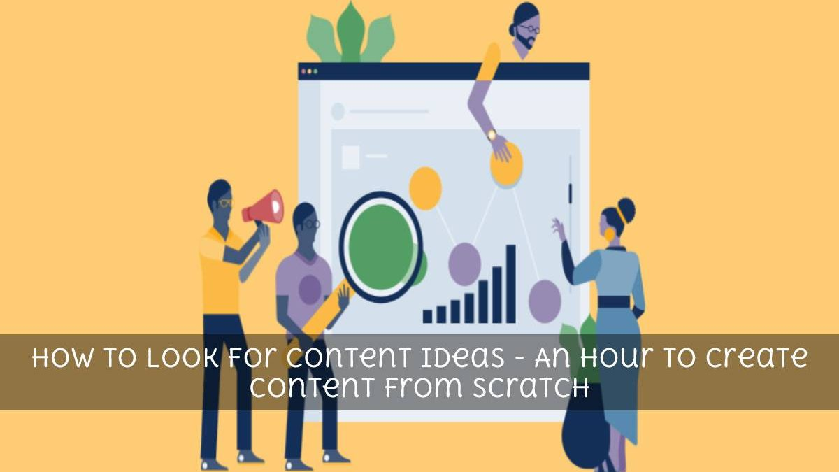 How to Look For Content Ideas – An Hour to Create Content From Scratch