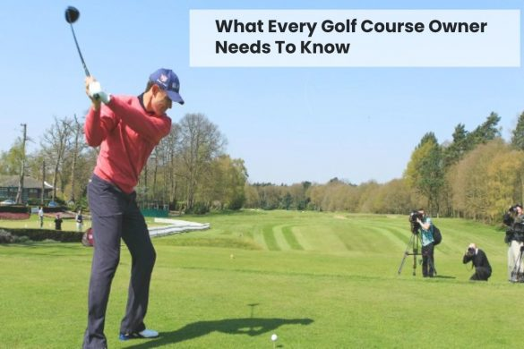 What Every Golf Course Owner Needs To Know