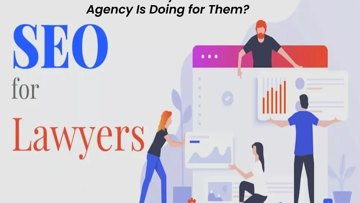 How Can Lawyers Know What Their SEO Agency Is Doing for Them?