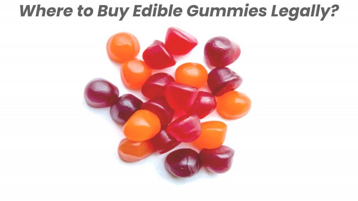 Where to Buy Edible Gummies Legally?