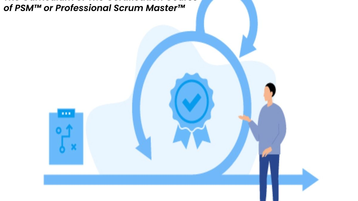 The Curriculum of The Certification Course of PSM™ or Professional Scrum Master™