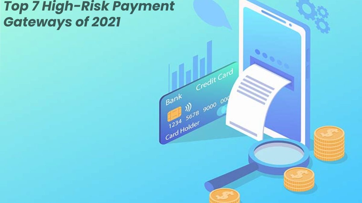 Top 7 High-Risk Payment Gateways of 2021